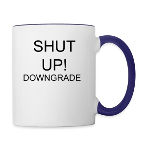 shut up - Contrast Coffee Mug
