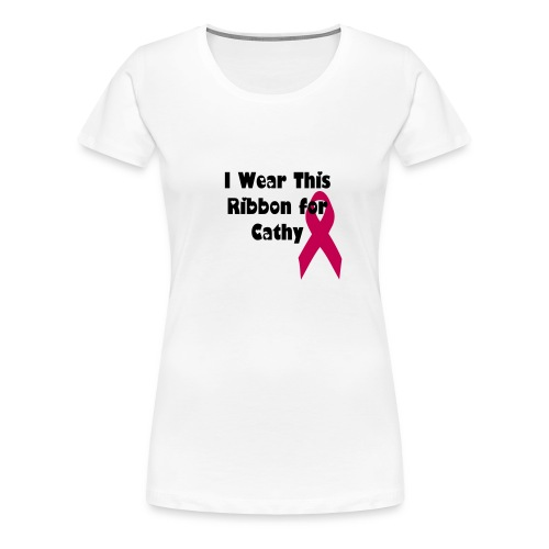 I wear this Ribbon for Cathy - Women's Premium T-Shirt
