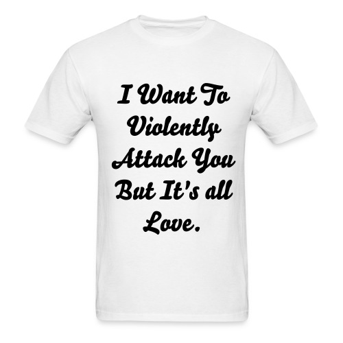 I Want To Violently Attack You... - Men's T-Shirt