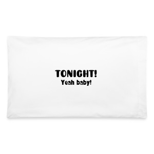 Tonight or Tomorrow Night - Pillowcase