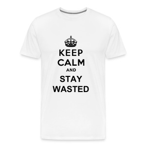KEEP CALM AND STAY WASTED  - Men's Premium T-Shirt