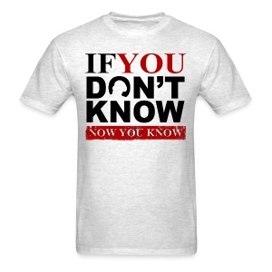 If you don't know, now you know - Men's T-Shirt