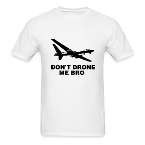 Don't DRONE Me Bro - Men's T-Shirt