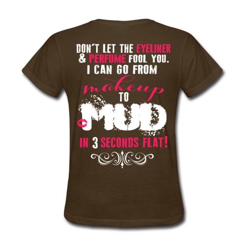 MAKEUP TO MUD - Women's T-Shirt