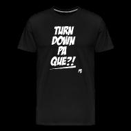 T-Shirts ~ Men's Premium T-Shirt ~ Turn Down Pa Que?!
