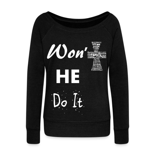 Won't He Do it - Women's Wideneck Sweatshirt