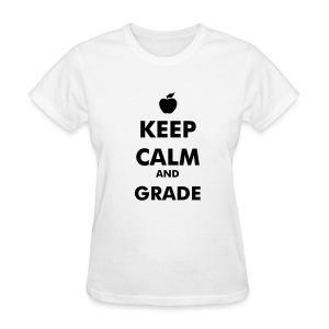 Keep Calm and Grade - Women's T-Shirt