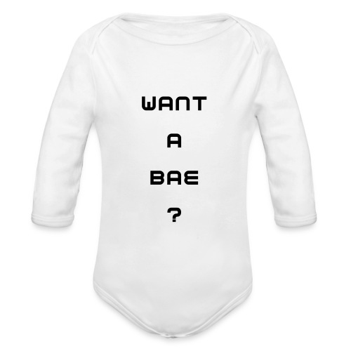 Want A Bae?  - Organic Long Sleeve Baby Bodysuit