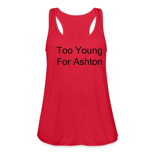 Too Young For Ashton - Women's Flowy Tank Top by Bella