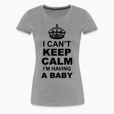 i cant keep calm i am having a baby Women's T-Shirts