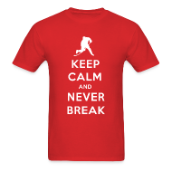 T-Shirts ~ Men's T-Shirt ~ Keep Calm and Never Break Men's T-Shirt