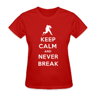Women's T-Shirts ~ Women's T-Shirt ~ Keep Calm and Never Break Women's T-Shirt