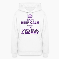 i cant keep calm because i am going to be a Mommy Hoodies