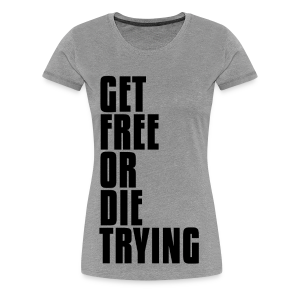 Get Free or Die Trying - SM-3X - Women's Premium T-Shirt