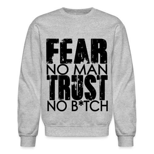 Fear No Man Trust No B*tch - Crewneck Sweatshirt