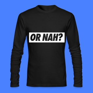 Or Nah? Long Sleeve Shirts - Men's Long Sleeve T-Shirt by Next Level