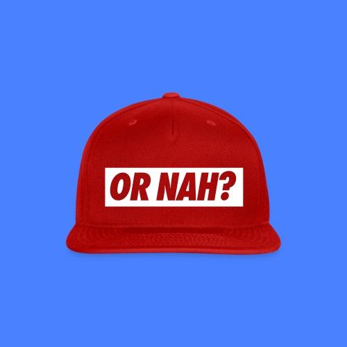 Or Nah? Caps - Snap-back Baseball Cap