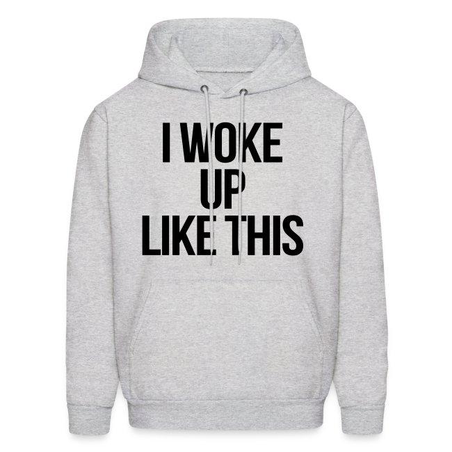 391171 I Woke Up Like This Hoodies Mens Hoodie