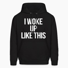 I Woke Up Like This Hoodies