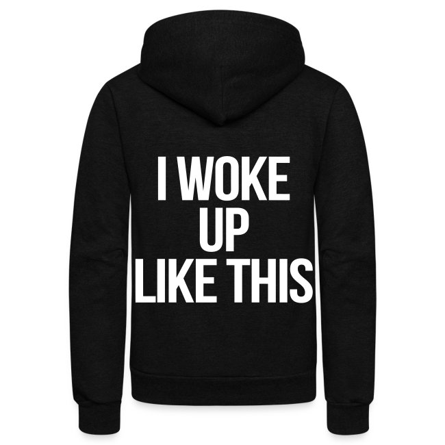 Stay Fly Clothing I Woke Up Like This Zip Hoodies Jackets