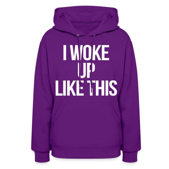 Stay Fly Clothing I Woke Up Like This Hoodies Womens Hoodie