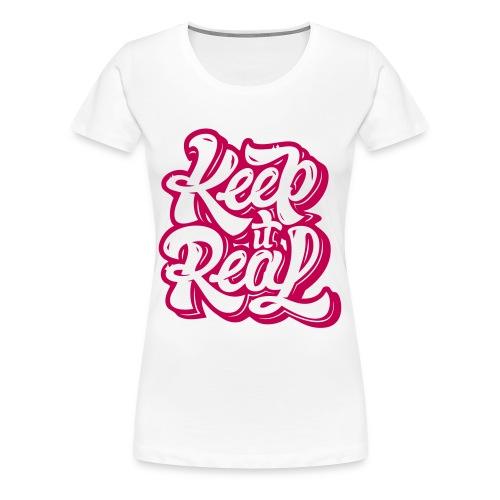 Keep It Real - Women's premium cotton t-shirt - Women's Premium T-Shirt