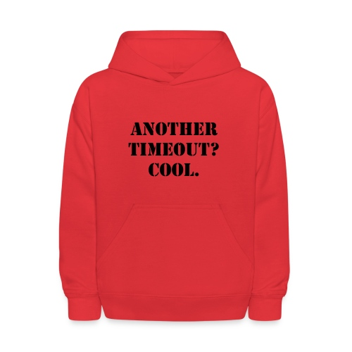 Another timeout? Cool. - Kids' Hoodie