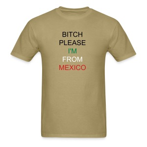 bitch please I'm from Mexico - Men's T-Shirt