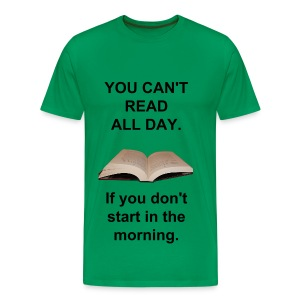 You Can't Read All Day... - Men's Premium T-Shirt