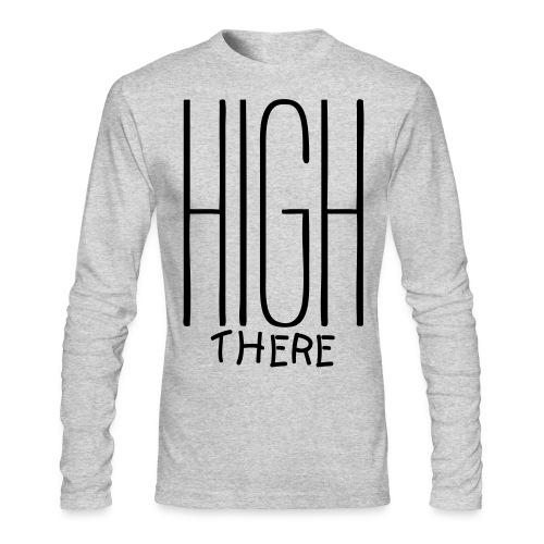 HIGH THERE LONG SLEEVE T-SHIRT - Men's Long Sleeve T-Shirt by Next Level