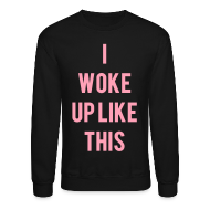 Long Sleeve Shirts ~ Men's Crewneck Sweatshirt ~ I Woke Up Like This