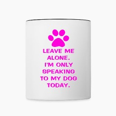 Only Speaking To My Dog Today Coffee Mug