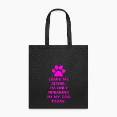 Only Speaking To My Dog Today Tote Bag