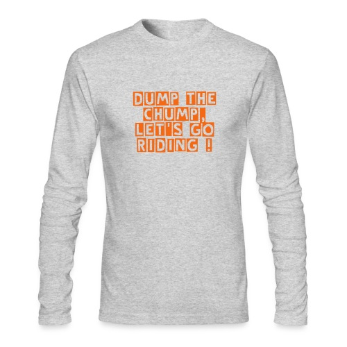 Dump the Chump - Men's Long Sleeve T-Shirt by Next Level