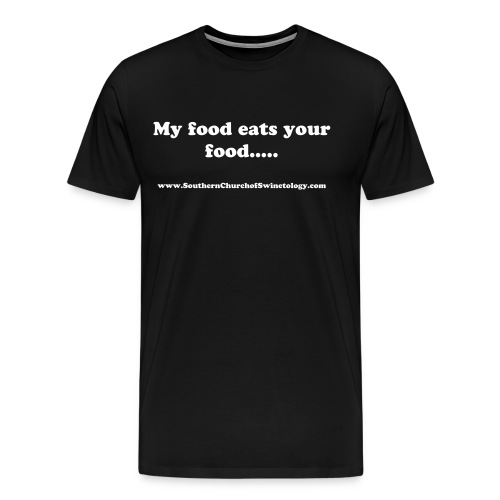 Southern Church of Swinetology T Shirt, My food eats your food - Men's Premium T-Shirt
