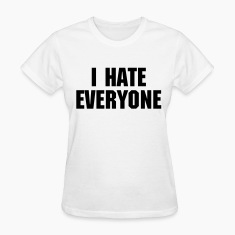 I Hate Everyone Women's T-Shirts