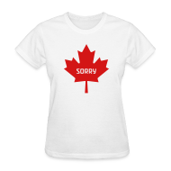 T-Shirts ~ Women's T-Shirt ~ Sorry Canada