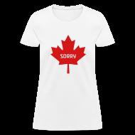 T-Shirts ~ Women's T-Shirt ~ Sorry Canada