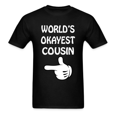 world's okayest cousin T-Shirts