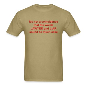 It's not a coincidence that the words LAWYER and LIAR sound so much alike - Men's T-Shirt