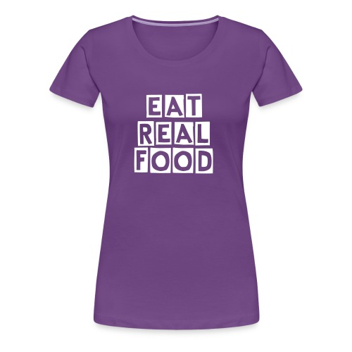 Eat Real Food Women's - Women's Premium T-Shirt