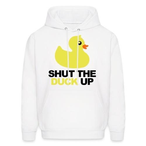 Shut The Duck Up Men's Sweatshirt! - Men's Hoodie