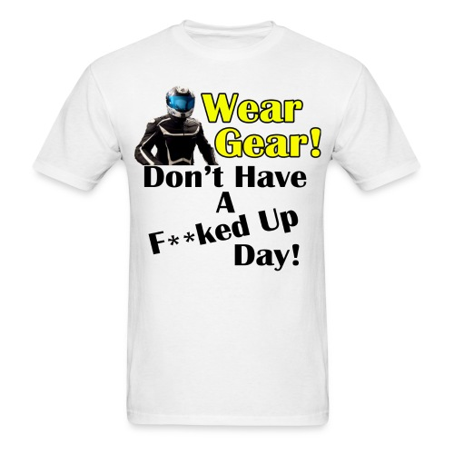 CycleCruza's Wear Your Gear! Don't Have a F**ked Up day! T-Shirt - All Colors! - Men's T-Shirt
