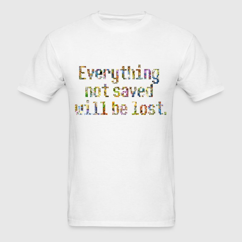 Everything not saved will be lost - Men's T-Shirt