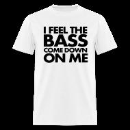 T-Shirts ~ Men's T-Shirt ~ I Feel The Bass