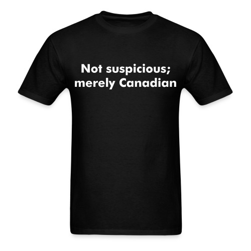 Not suspicious; merely Canadian white text - Men's T-Shirt