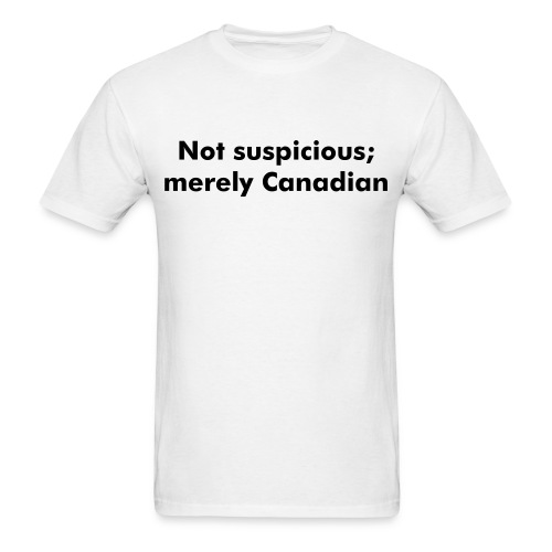 Not suspicious; merely Canadian black text - Men's T-Shirt