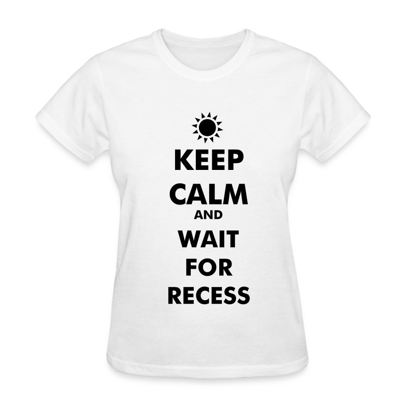 Women's T-Shirt - Just keep calm....and wait for recess!
