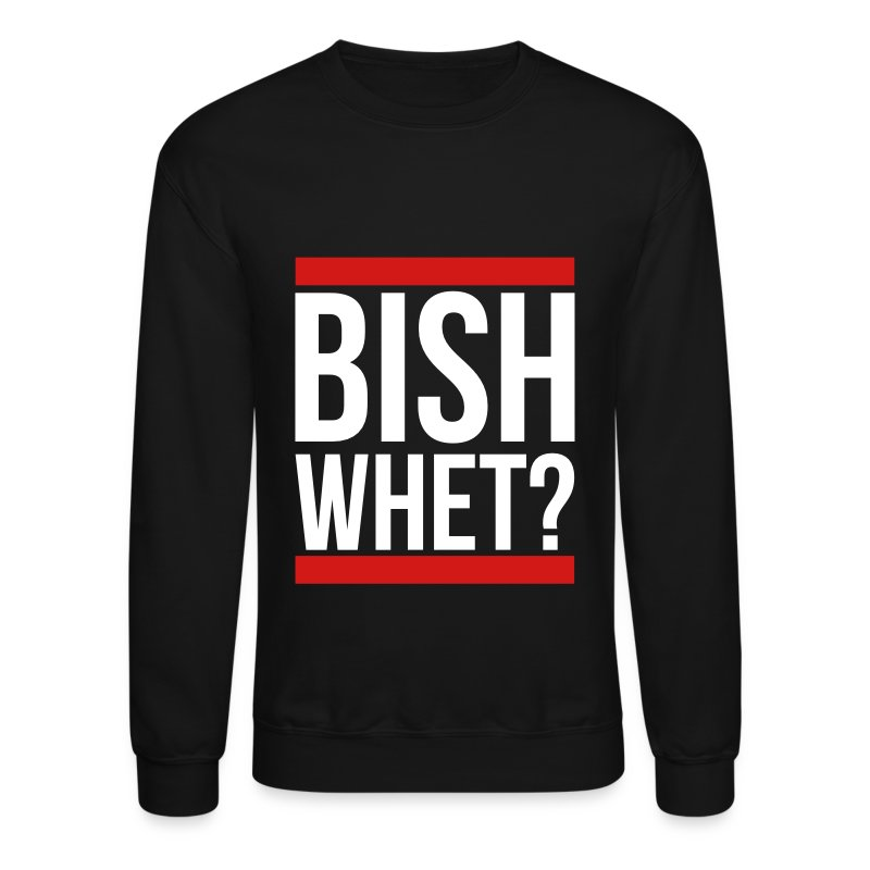 Bish whet? Sweatshirt | Spreadshirt