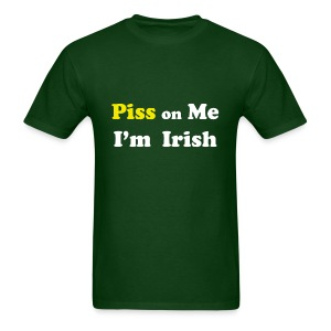 Piss on Me I'm Irish - Men's T-Shirt